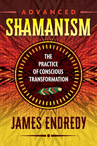 Advanced Shamanism: The Practice of Conscious Transformation von Bear & Company