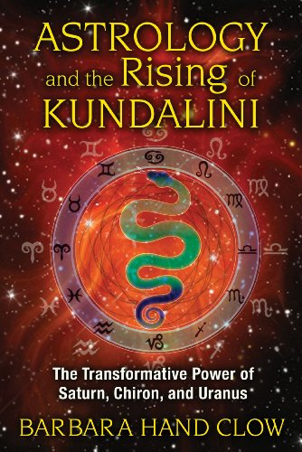 Astrology and the Rising of Kundalini: The Transformative Power of Saturn, Chiron, and Uranus von Bear & Company