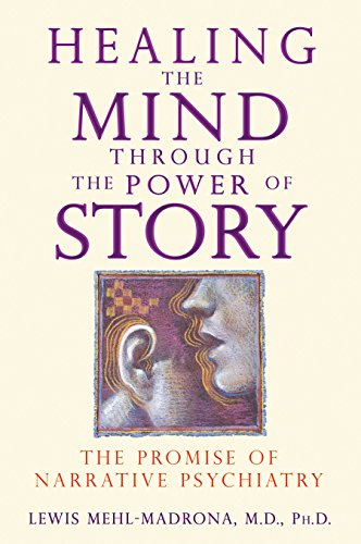 Healing the Mind through the Power of Story: The Promise of Narrative Psychiatry von Bear & Company