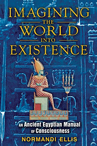 Imagining the World into Existence: An Ancient Egyptian Manual of Consciousness von Bear & Company