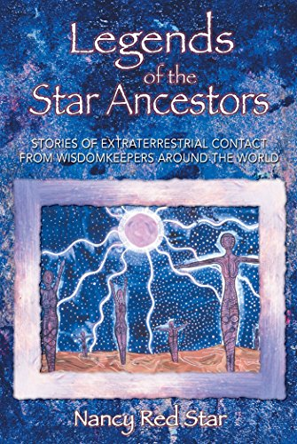 Legends of the Star Ancestors: Stories of Extraterrestrial Contact from Wisdomkeepers around the World von Bear & Company