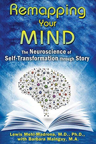 Remapping Your Mind: The Neuroscience of Self-Transformation through Story von Bear & Company