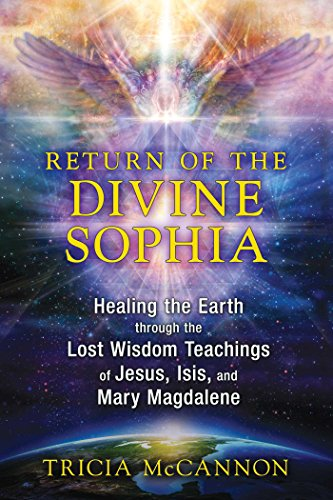 Return of the Divine Sophia: Healing the Earth through the Lost Wisdom Teachings of Jesus, Isis, and Mary Magdalene von Bear & Company