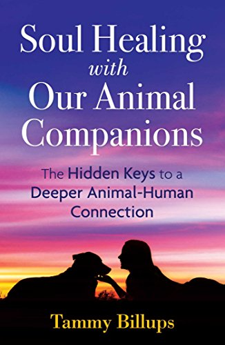 Soul Healing with Our Animal Companions: The Hidden Keys to a Deeper Animal-Human Connection von Bear & Company