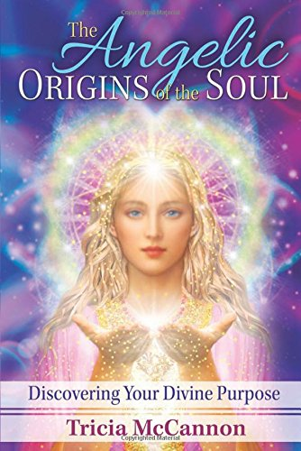 The Angelic Origins of the Soul: Discovering Your Divine Purpose von Bear & Company