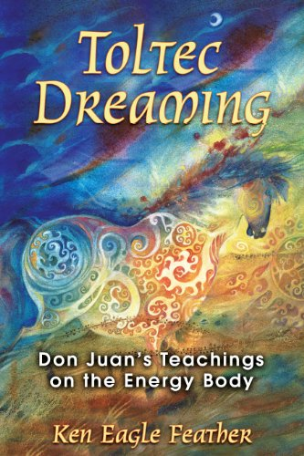 Toltec Dreaming: Don Juan's Teachings on the Energy Body von Bear & Company