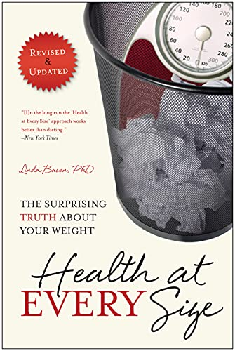 Health At Every Size: The Surprising Truth About Your Weight von BenBella Books