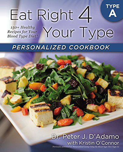 Eat Right 4 Your Type Personalized Cookbook Type A: 150+ Healthy Recipes For Your Blood Type Diet von Berkley