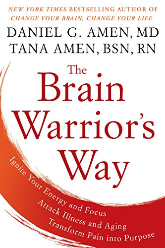 The Brain Warrior's Way: Ignite Your Energy and Focus, Attack Illness and Aging, Transform Pain into Purpose von Berkley