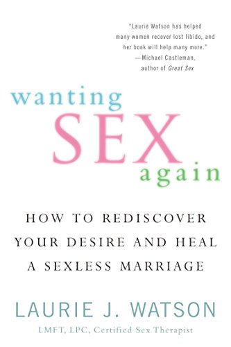 Wanting Sex Again: How to Rediscover Your Desire and Heal a Sexless Marriage von Berkley