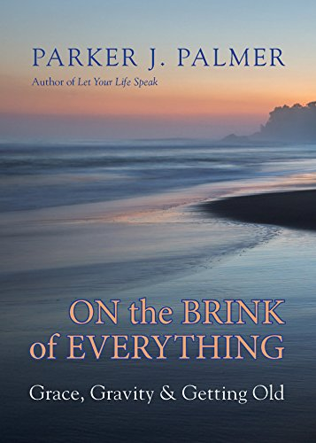 On the Brink of Everything: Grace, Gravity, and Getting Old von Berrett-Koehler Publishers