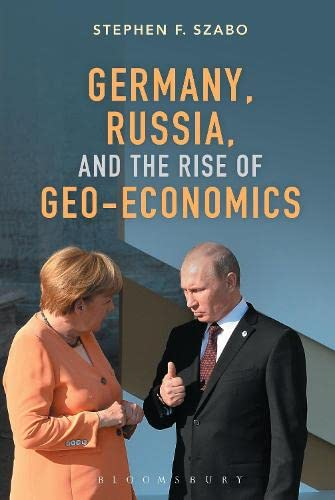 Germany, Russia, and the Rise of Geo-Economics von Bloomsbury Academic