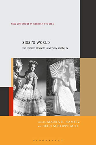 Sissi's World: The Empress Elisabeth in Memory and Myth (New Directions in German Studies, Band 22) von Bloomsbury Academic