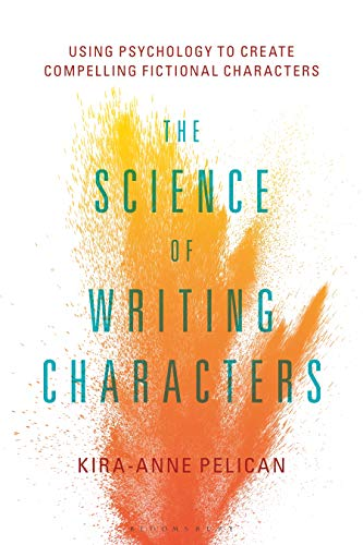 The Science of Writing Characters: Using Psychology to Create Compelling Fictional Characters von Bloomsbury Academic