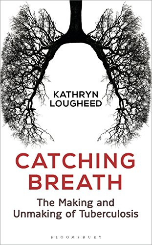 Catching Breath: The Making and Unmaking of Tuberculosis (Bloomsbury Sigma) von Bloomsbury Publishing PLC