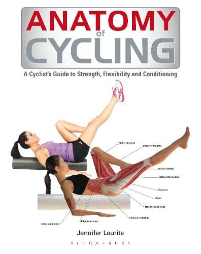 Anatomy of Cycling: A Cyclist's Guide to Strength, Flexibility and Conditioning von Bloomsbury Sport