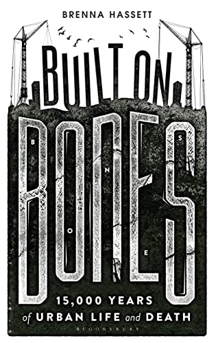Built on Bones: 15,000 Years of Urban Life and Death von Bloomsbury Publishing PLC