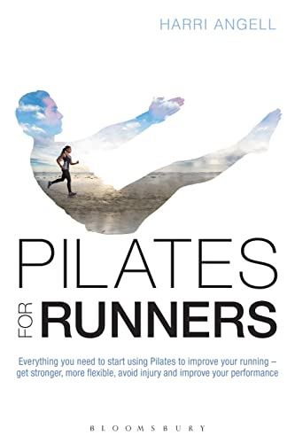 Pilates for Runners: Everything you need to start using Pilates to improve your running – get stronger, more flexible, avoid injury and improve your performance von Bloomsbury Sport