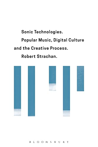 Sonic Technologies: Popular Music, Digital Culture and the Creative Process von Bloomsbury Academic