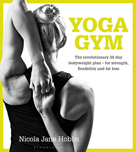 Yoga Gym: The Revolutionary 28 Day Bodyweight Plan - for Strength, Flexibility and Fat Loss von Bloomsbury Publishing PLC