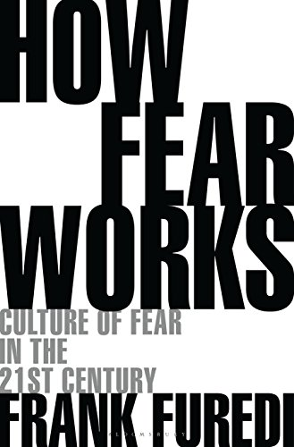 How Fear Works: Culture of Fear in the Twenty-First Century von Bloomsbury Publishing PLC