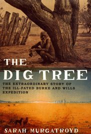 The Dig Tree: The Extraordinary Story of the Ill-fated Burke and Wills 1860 Expedition von Bloomsbury Publishing