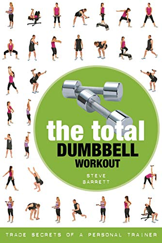 The Total Dumbbell Workout: Trade Secrets of a Personal Trainer von Bloomsbury Sport