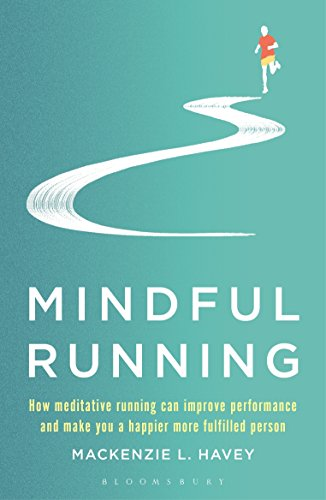 Mindful Running: How Meditative Running can Improve Performance and Make you a Happier, More Fulfilled Person von Bloomsbury Publishing PLC