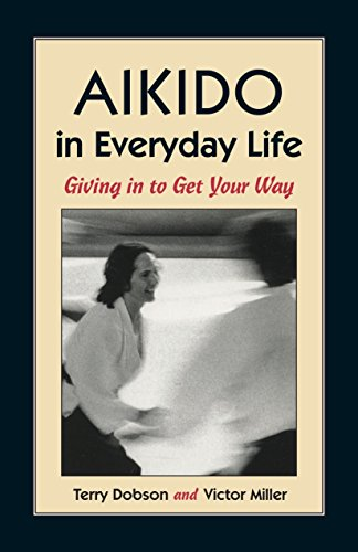 Aikido in Everyday Life: Giving in to Get Your Way von Blue Snake Books