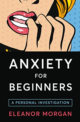 Anxiety for Beginners: A Personal Investigation von Pan Macmillan