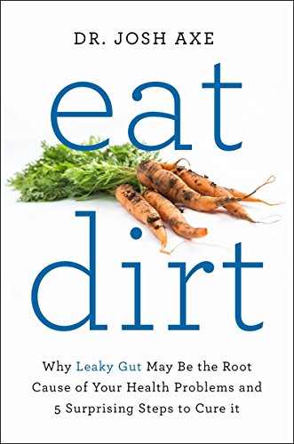 Eat Dirt: Why Leaky Gut May Be the Root Cause of Your Health Problems and 5 Surprising Steps to Cure It von Pan Macmillan