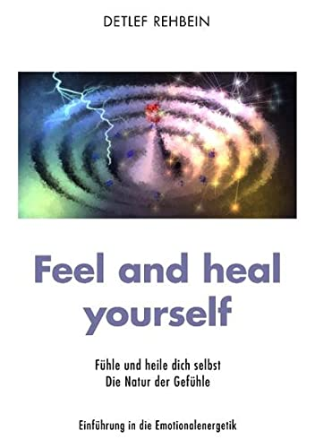 Feel and heal yourself: Fühle und heile dich selbst von Books on Demand GmbH