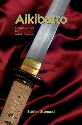 Aikibatto: Sword Exercises for Aikido Students von BookSurge Publishing