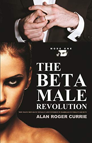 THE BETA MALE REVOLUTION: Why Many Men Have Totally Lost Interest in Marriage in Today's Society von Booklocker.com, Inc.