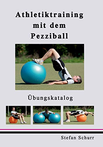 Athletiktraining mit dem Pezziball: Übungskatalog von Books on Demand GmbH