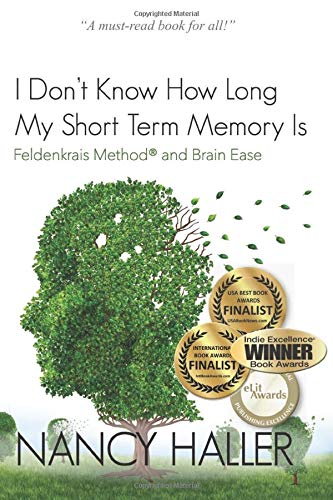 I Don't Know How Long My Short Term Memory Is...: Feldenkrais® and BrainEase von Bowker