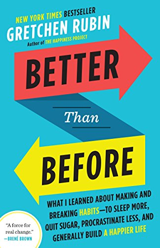 Better Than Before: What I Learned About Making and Breaking Habits--to Sleep More, Quit Sugar, Procrastinate Less, and Generally Build a Happier Life von Broadway Books