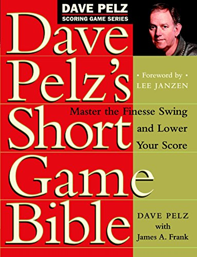 Dave Pelz's Short Game Bible: Master the Finesse Swing and Lower Your Score (Dave Pelz Scoring Game, Band 1) von Broadway Books