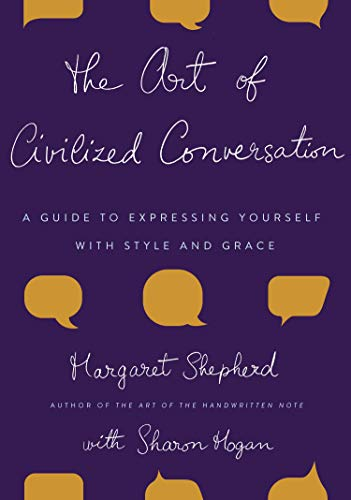 The Art of Civilized Conversation: A Guide to Expressing Yourself With Style and Grace von Three Rivers Press