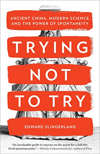 Trying Not to Try: Ancient China, Modern Science, and the Power of Spontaneity von Broadway Books