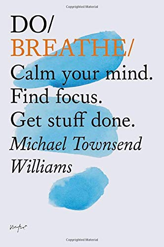 Do Breathe: Calm Your Mind. Find Focus. Get Stuff Done. (Mindfulness Books, Breathing Exercises, Calming Books) von Chronicle Books