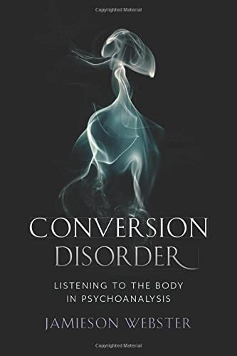 Conversion Disorder: Listening to the Body in Psychoanalysis von Columbia University Press