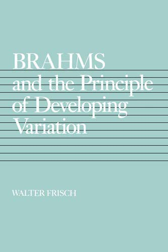 Brahms and the Principle of Developing Variation (CALIFORNIA STUDIES IN 19TH CENTURY MUSIC, Band 2) von University of California Press