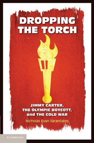 Dropping the Torch: Jimmy Carter, The Olympic Boycott, and The Cold War von Cambridge University Press