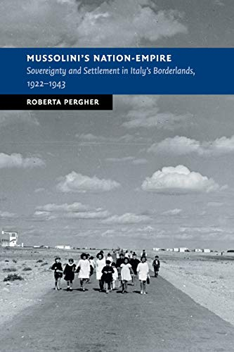 Mussolini's Nation-Empire: Sovereignty and Settlement in Italy's Borderlands, 1922–1943 (New Studies in European History) von Cambridge University Press
