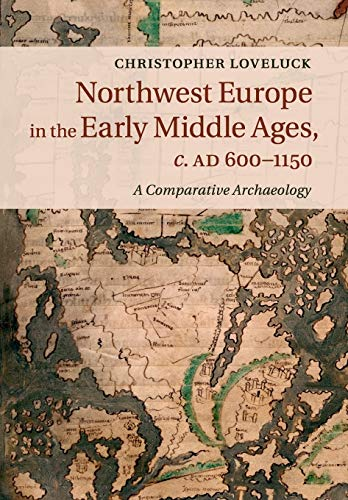 Northwest Europe in the Early Middle Ages, c. AD 600–1150: A Comparative Archaeology von Cambridge University Press