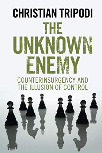 The Unknown Enemy: Counterinsurgency and the Illusion of Control von Cambridge University Press