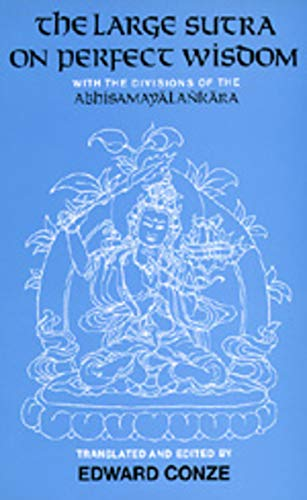 The Large Sutra on Perfect Wisdom: With the Divisions of the Abhisamayalankara (Center for South and Southeast Asia Studies, UC Berkeley) von University of California Press