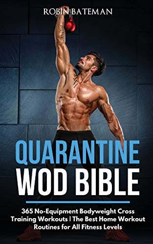 Quarantine WOD Bible: 365 No-Equipment Bodyweight Cross Training Workouts | The Best Home Workout Routines for All Fitness Levels von Charlie Creative Lab