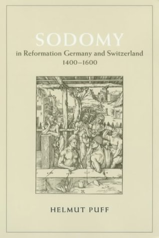Sodomy in Reformation Germany and Switzerland, 1400-1600 (The Chicago Series on Sexuality, History, and Society) von University of Chicago Press